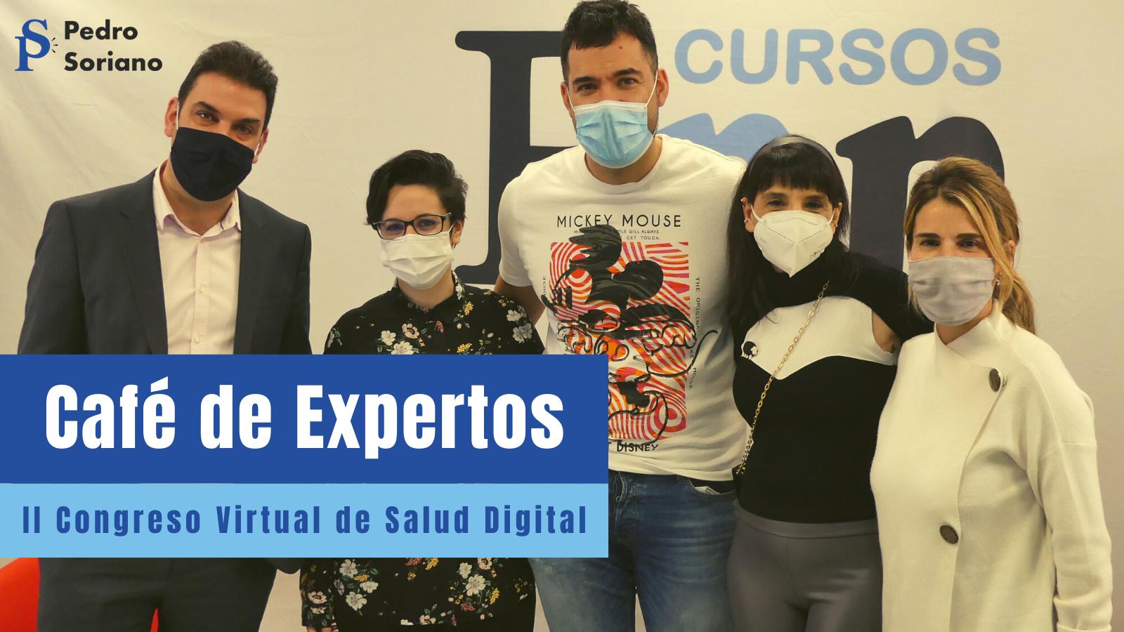 Cafe De Expertos En El Ii Congreso Virtual De Salud Digital Pedro Soriano