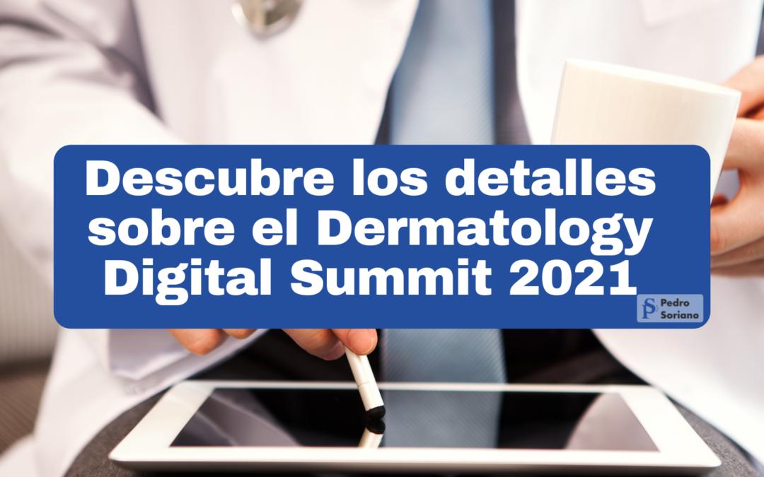 Descubre los detalles sobre el Dermatology Digital Summit 2021