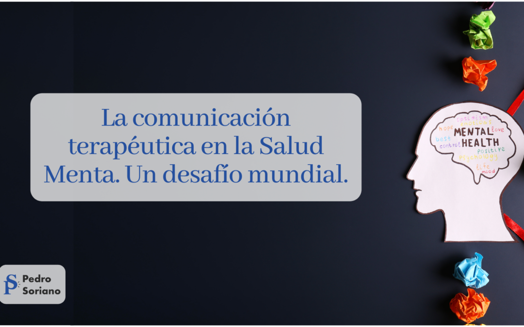 La comunicación terapéutica en la salud mental. Un desafío mundial.