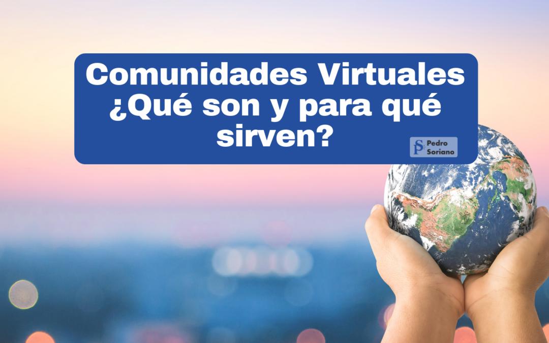 Las Comunidades virtuales ¿qué son y para qué sirven?